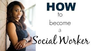 HOW to become a SOCIAL WORKER!!!