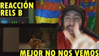 Rels B - MEJOR NO NOS VEMOS (Videoclip Oficial) (REACCIÓN)