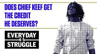 Does Chief Keef Get the Credit He Deserves? | Everyday Struggle