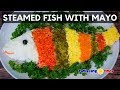 How to Cook Steamed Fish with Mayonnaise