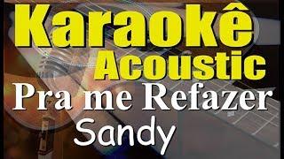 Sandy, ANAVITÓRIA   Pra Me Refazer (Karaokê Acústico) Playback