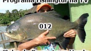 Clube de Pesca Lago Verde - Programa Fishingtur na TV 012