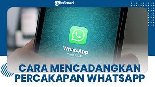 Cara Cadangkan Riwayat Percakapan WhatsApp di Android, Tips Aman sebelum Pindah ke Ponsel Lain