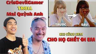 CrisDevilGamer TROLL Mai Quỳnh Anh khi cùng xem CHO HỌ GHÉT ĐI EM   CrisDevilGamer Reaction
