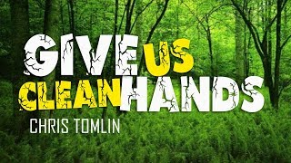 Give Us Clean Hands - Chris Tomlin (With Lyrics)