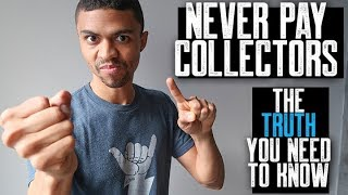 DON'T PAY COLLECTORS    WHY YOU SHOULD NEVER PAY COLLECTIONS