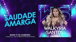 SAUDADE AMARGA   WALKYRIA SANTOS