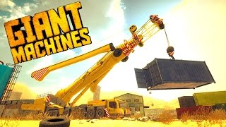 Shipping Container Lifting and Tornado Warning! - Let's Play Giant Machines 2017 Gameplay