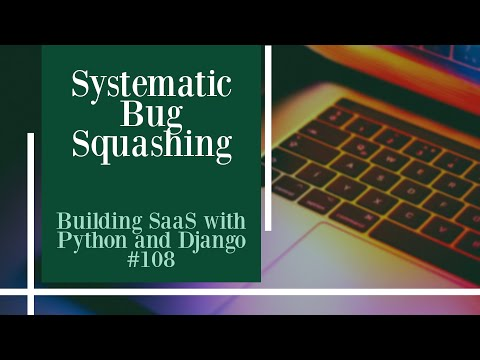 Systematic Bug Squashing - Building SaaS with Python and Django #108 thumbnail