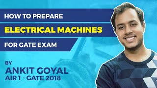 How to Prepare Electrical Machines for GATE (EE) | Preparation Strategy by Ankit Goyal (AIR 1,2018)