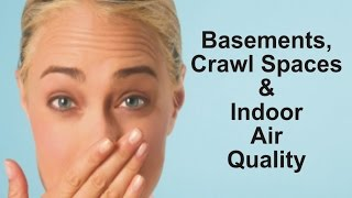 Basements, Crawl Spaces & Indoor Air Quality
