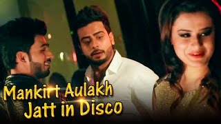 MANKIRT AULAKH  Jatt In Disco  Official Video   Latest Punjabi Songs 2017  New Punjabi Videos