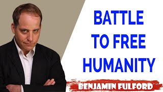 Benjamin Fulford Update — BATTLE TO FREE HUMANITY