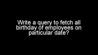 Sql Query - Write a query to fetch all birthday of employees on particular date? || helpumyway