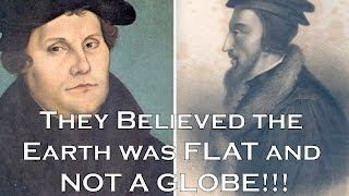 Biblical Flat Earth & the Protestant Reformers