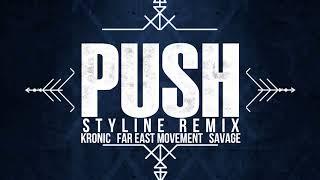 Kronic & Far East Movement & Savage - Push (Styline Remix)