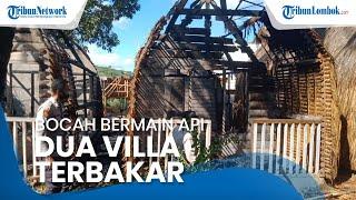 Gara-gara Bocah 10 Tahun Main Api, Dua Vila di Lombok Tengah Terbakar, Pemilik Akui sudah Ikhlas