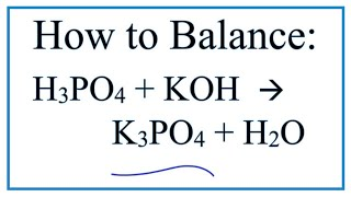 How to Balance H3PO4 + KOH = K3PO4 + H2O    (Phosphoric acid + Potassium hydroxide)