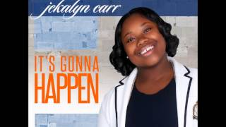 It's Gonna Happen Jekalyn Carr