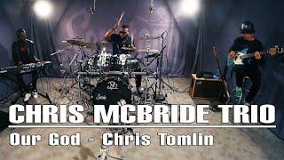 Our God   Chris Tomlin | Chris McBride Trio
