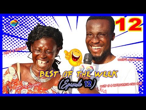 Best of the Week Episode 12 | Street Quiz | Funny Videos | Funny African Videos | African Comedy |