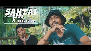 SANTAI - Nyong DEWA X Brayen Mc (Official Music Video)