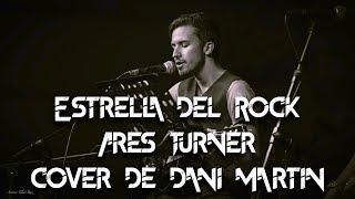 Ares Turner - Estrella del Rock (Cover de Dani Martín)