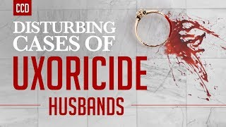 3 Disturbing Cases of Uxoricide: Husbands Who Kill Their Wives