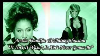 Aretha Franklin & Whitney Houston**It Isn't It Wasn't It Ain't Never Gonna Be** - Diane Warren