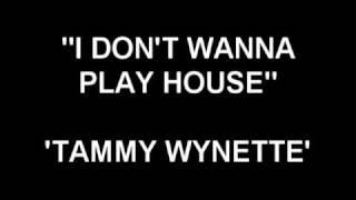 I Don't Wanna Play House - Tammy Wynette