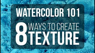 WATERCOLOR 101 | 8 WAYS TO CREATE TEXTURE IN WATERCOLOR