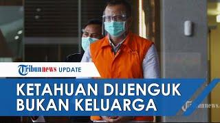 Sempat Akui Rindu Keluarga, Edhy Prabowo Ketahuan Dijenguk Orang Lain, KPK Perketat Kunjungan Online