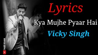 kya Mujhe Pyaar Hai - Song Lyrics | Unplugged Cover Vicky