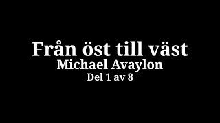 Del 1 av 8 – Michael Avaylon – Från öst till väst