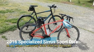 2016 Specialized Sirrus Sport | 15.49 miles | Leisurely Ride with my Beloved