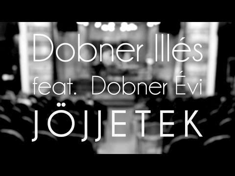 JÖJJETEK - DOBNER ILLÉS feat. DOBNER ÉVI letöltés