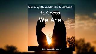 Dario Synth vs Matt3w & Sideone ft. Chess - We Are (DJ LeGenD Remix)
