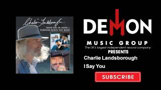 Charlie Landsborough - I Say You