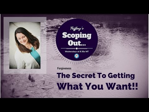 Scoping out…Forgiveness: The Secret To Getting What You Want