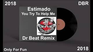 Estimado - You Try To Help Me (Dr Beat Remix) 2018
