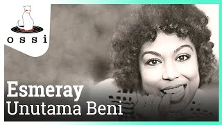 Esmeray / Unutama Beni