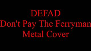 Don't pay the ferryman (Metal Cover)