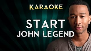 John Legend - Start | LOWER Key Karaoke Instrumental Lyrics Cover Sing Along