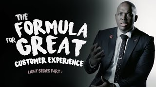 The Formula For Great Customer Experience (Light Series Part 1)