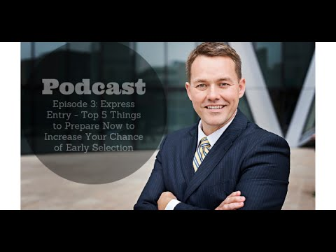 Episode 3: Express Entry - Top 5 Things to Prepare Now to Increase Your Chance of Early Selection