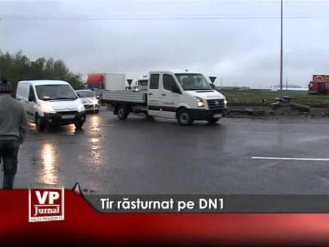 Tir răsturnat pe DN1