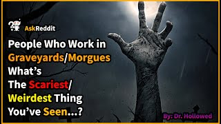 Graveyard/ Morgue Workers Share The Scariest/ Weirdest Thing They've Seen - AskReddit Scary