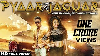 Pyaar Te Jaguar Ft Harshit Tomar  Neha Kakkar