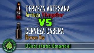 Cerveza Artesanal Y Cerveza Casera. COMPARATIVA Arriaca VIKINGATHOR VERSUS BROWN ALE Casera
