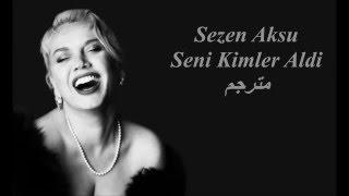 مترجم Sezen Aksu- Seni Kimler Aldı